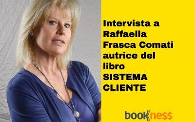 Intervista a Raffaella Frasca Comati autrice del libro Sistema Cliente