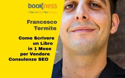 Francesco Termite: come scrivere libro in un mese per vendere servizi di consulenza SEO
