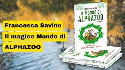 "Intervista a Francesca Savino autrice de ""Il Mondo di Alphazoo"""
