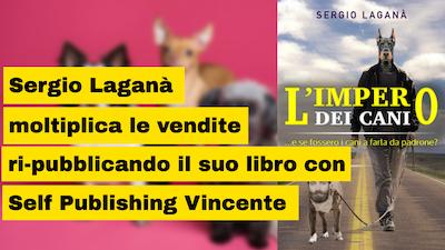 Sergio Laganà moltiplica le vendite ri-pubblicando il suo libro L'Impero dei Cani con SPV