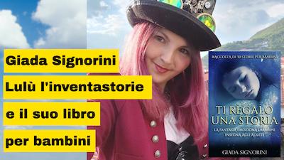 Giada Signorini nota come Lulù l'inventastorie e il suo libro per bambini Ti regalo una storia