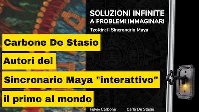 """Fulvio Carbone e Carlo De Stasio autori del Sincronario Maya """"Soluzioni infinite a problemi immaginari"""""""