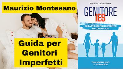 Maurizio Montesano autore di Genitori IES: Guida per genitori imperfetti ma consapevoli (Come rendere felici le tue relazioni Vol